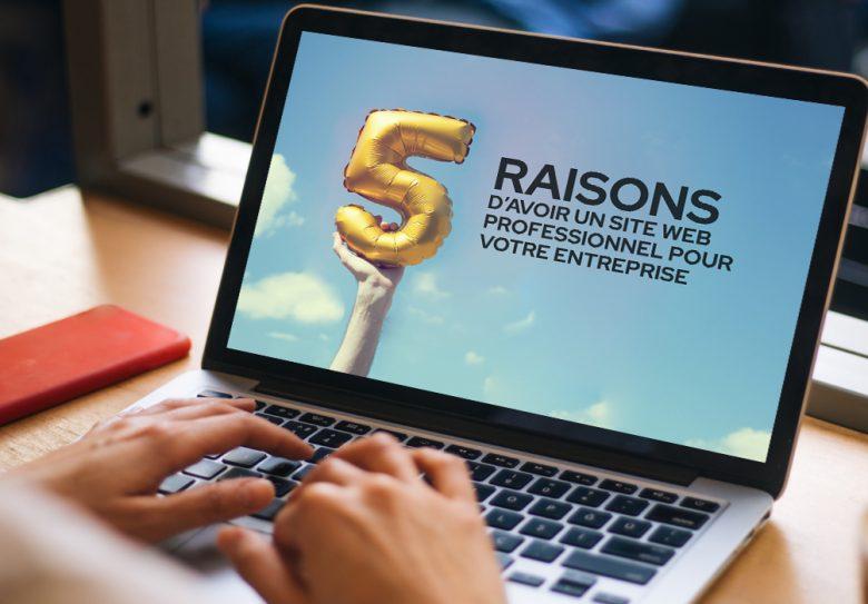 5 raisons d'avoir un site Web professionnel pour votre entreprise